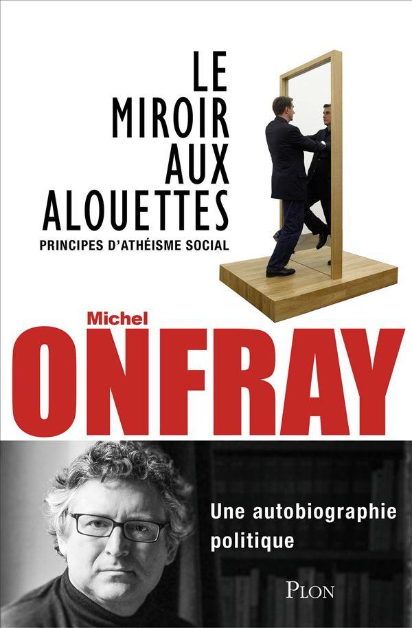 Le miroir aux alouettes michel onfray payot for Un miroir aux alouettes
